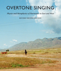 The Book Overtone Singing: Physics and Metaphysics of Harmonics in East and West